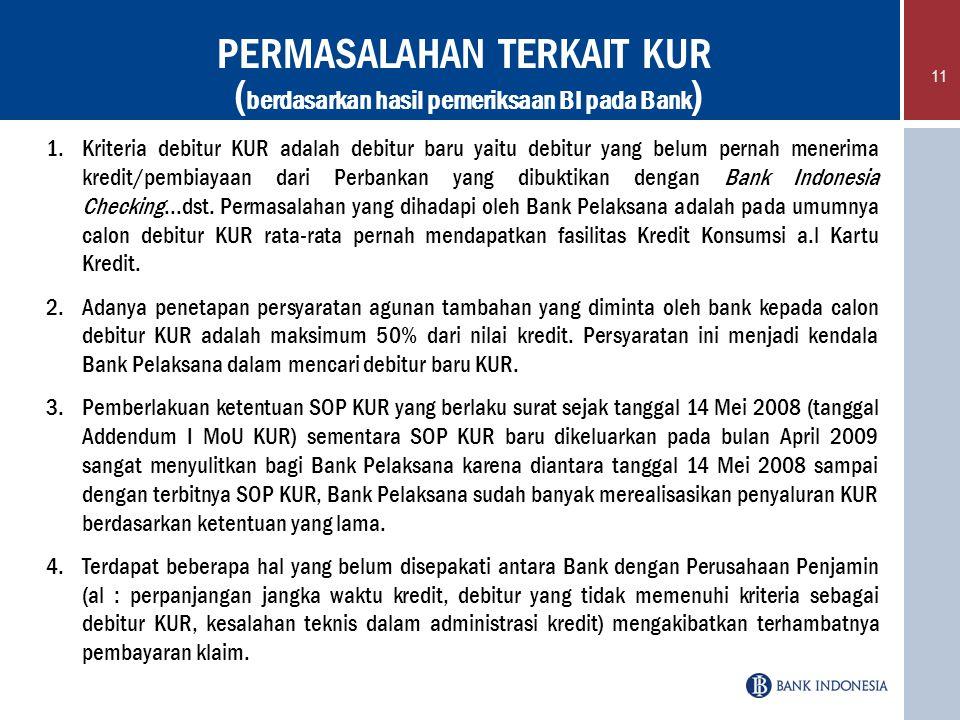 11 1.Kriteria debitur KUR adalah debitur baru yaitu debitur yang belum pernah menerima kredit/pembiayaan dari Perbankan yang dibuktikan dengan Bank In