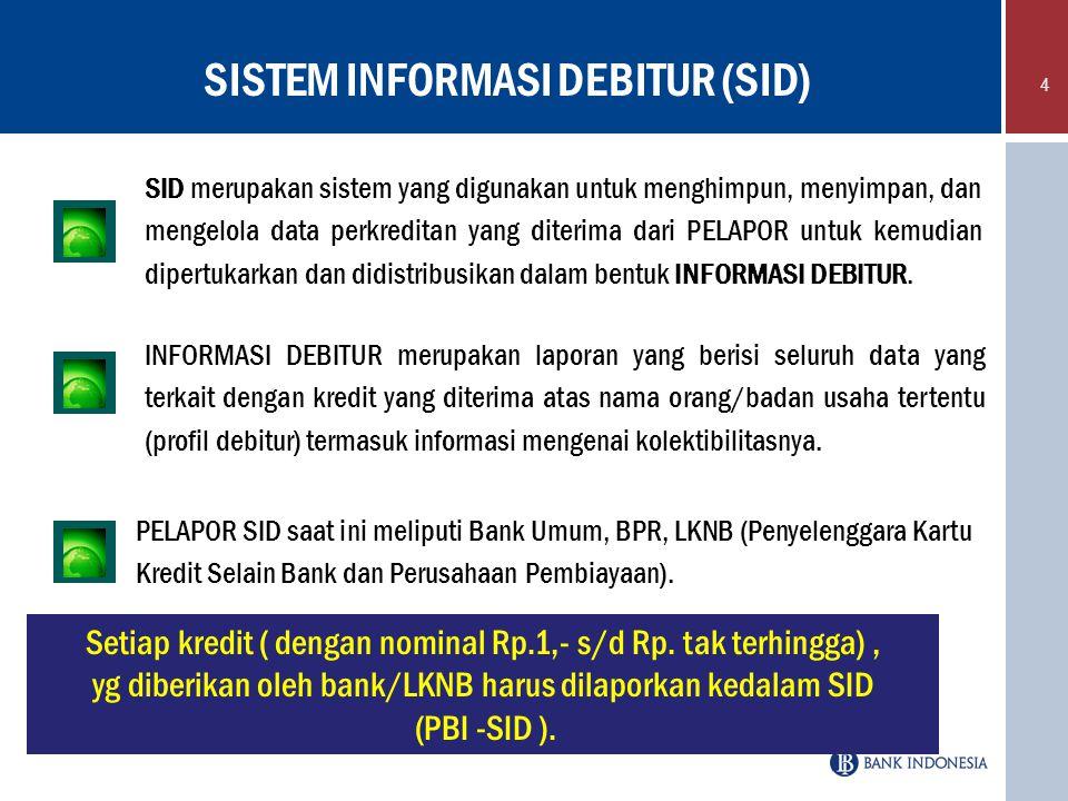 4 SID merupakan sistem yang digunakan untuk menghimpun, menyimpan, dan mengelola data perkreditan yang diterima dari PELAPOR untuk kemudian dipertukar