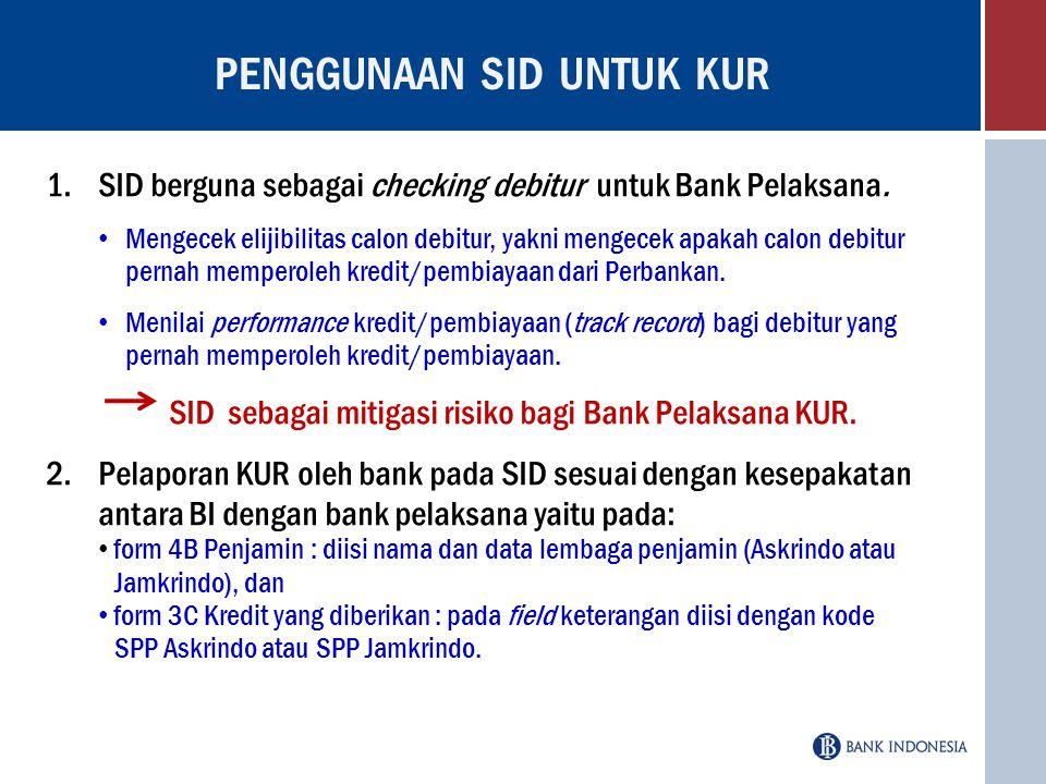 1.SID berguna sebagai checking debitur untuk Bank Pelaksana. Mengecek elijibilitas calon debitur, yakni mengecek apakah calon debitur pernah memperole