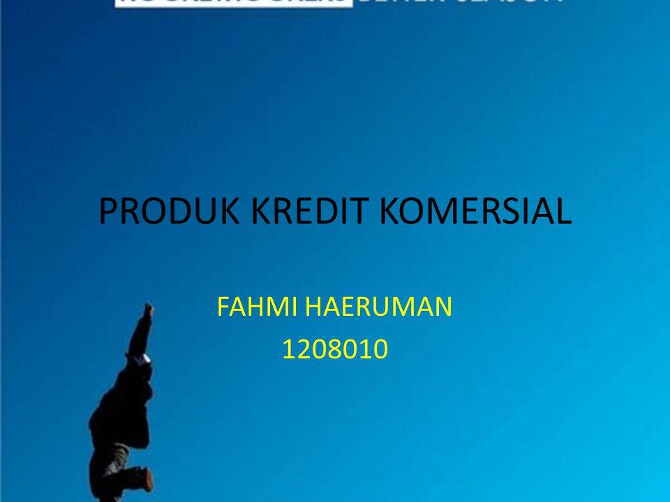 PRODUK KREDIT KOMERSIAL FAHMI HAERUMAN 1208010