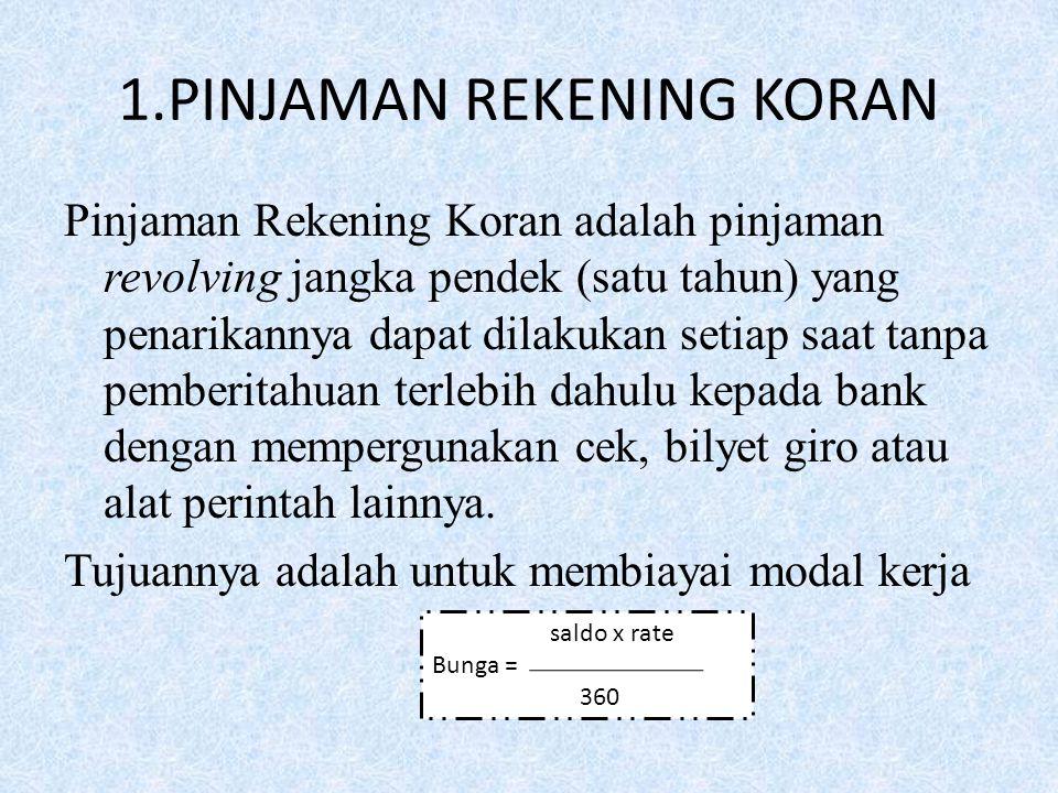 1.PINJAMAN REKENING KORAN Pinjaman Rekening Koran adalah pinjaman revolving jangka pendek (satu tahun) yang penarikannya dapat dilakukan setiap saat t