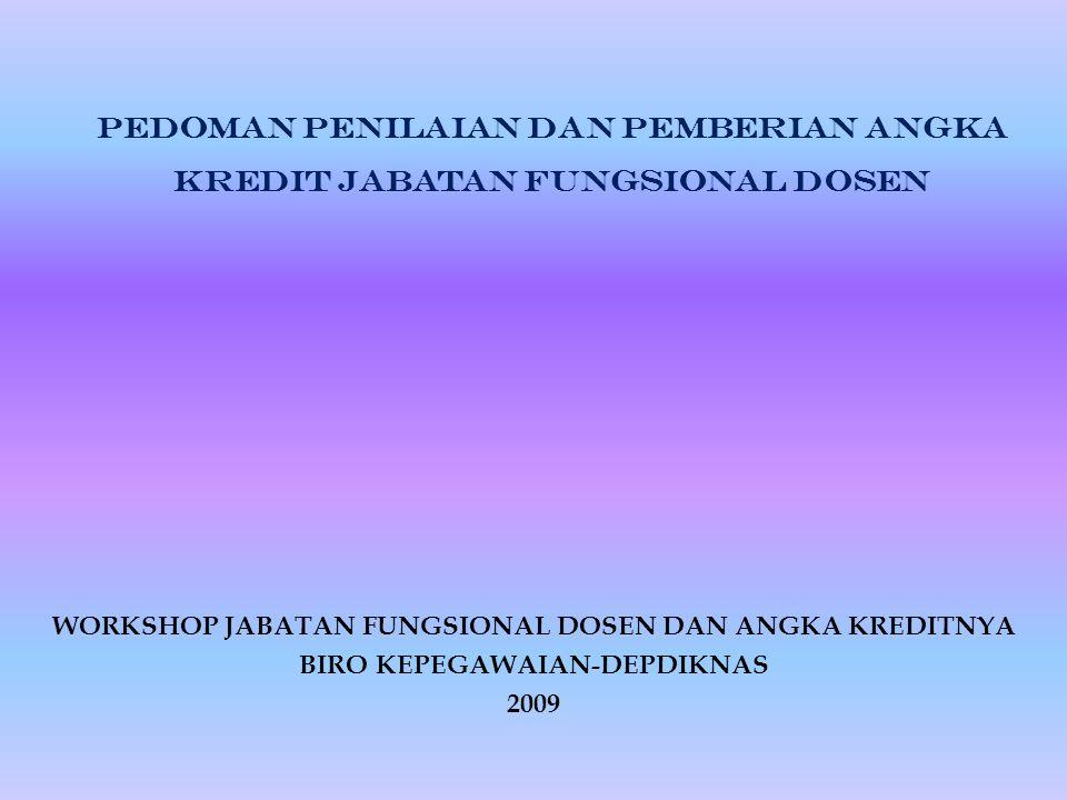 PEDOMAN PENILAIAN DAN PEMBERIAN ANGKA KREDIT JABATAN FUNGSIONAL DOSEN WORKSHOP JABATAN FUNGSIONAL DOSEN DAN ANGKA KREDITNYA BIRO KEPEGAWAIAN-DEPDIKNAS 2009