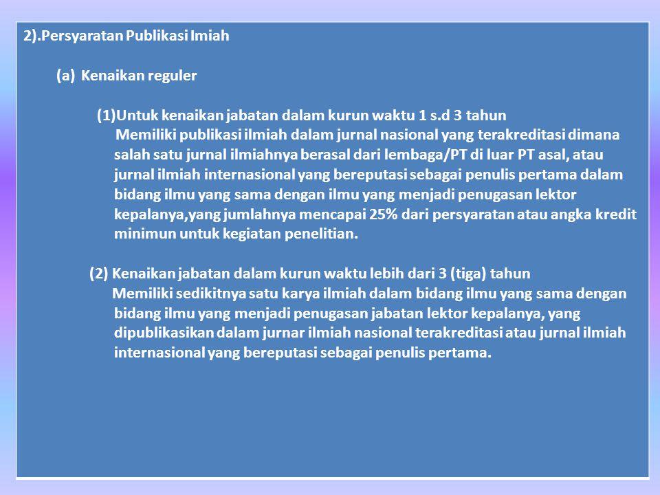 2).Persyaratan Publikasi Imiah (a)Kenaikan reguler (1)Untuk kenaikan jabatan dalam kurun waktu 1 s.d 3 tahun Memiliki publikasi ilmiah dalam jurnal na