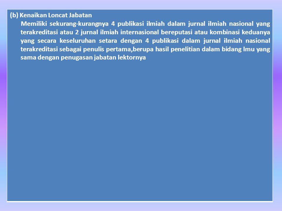 (b) Kenaikan Loncat Jabatan Memiliki sekurang-kurangnya 4 publikasi ilmiah dalam jurnal ilmiah nasional yang terakreditasi atau 2 jurnal ilmiah intern