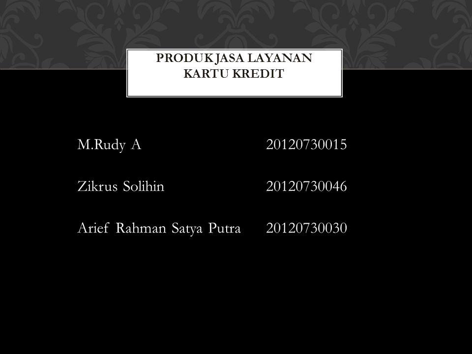 M.Rudy A20120730015 Zikrus Solihin20120730046 Arief Rahman Satya Putra20120730030