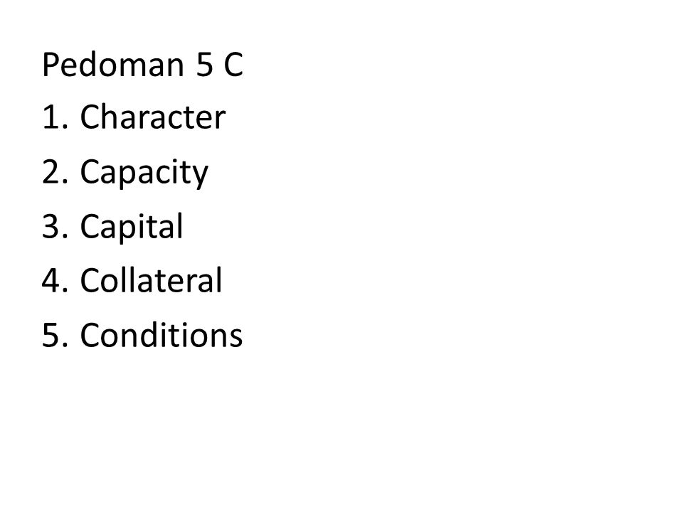Pedoman 5 C 1.Character 2.Capacity 3.Capital 4.Collateral 5.Conditions