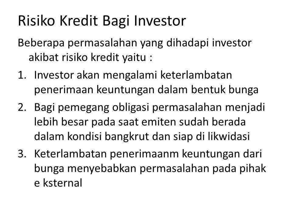 Risiko Kredit Bagi Investor Beberapa permasalahan yang dihadapi investor akibat risiko kredit yaitu : 1.Investor akan mengalami keterlambatan penerima
