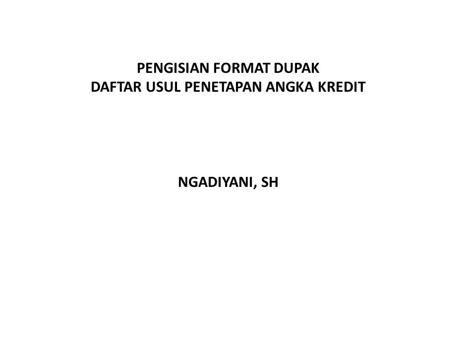 PENGISIAN FORMAT DUPAK DAFTAR USUL PENETAPAN ANGKA KREDIT NGADIYANI, SH