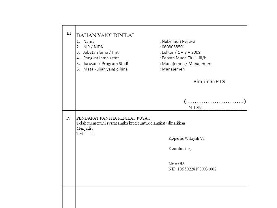 III BAHAN YANG DINILAI 1.Nama: Nuky Indri Pertiwi 2.NIP / NIDN : 0603038501 3.Jabatan lama / tmt: Lektor / 1 – 8 – 2009 4.Pangkat lama / tmt: Penata M