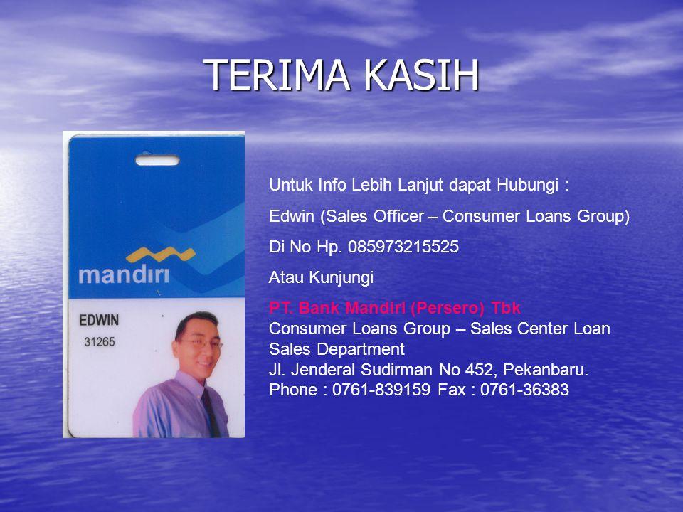TERIMA KASIH Untuk Info Lebih Lanjut dapat Hubungi : Edwin (Sales Officer – Consumer Loans Group) Di No Hp. 085973215525 Atau Kunjungi PT. Bank Mandir