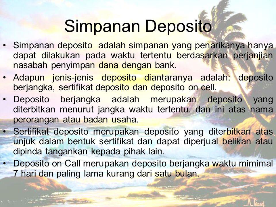 Simpanan deposito adalah simpanan yang penarikanya hanya dapat dilakukan pada waktu tertentu berdasarkan perjanjian nasabah penyimpan dana dengan bank
