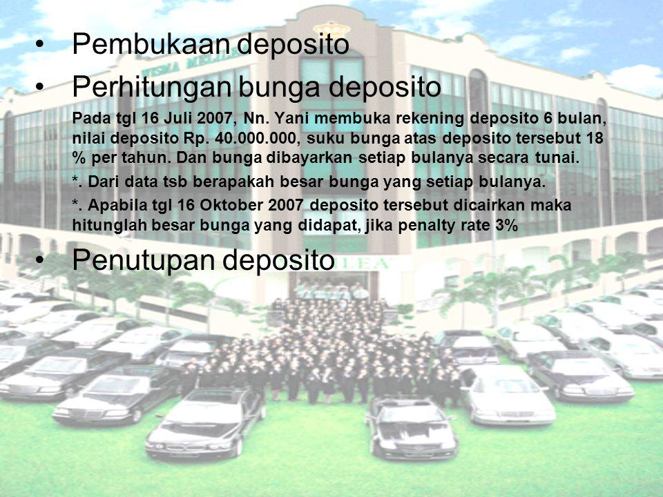 Pembukaan deposito Perhitungan bunga deposito Pada tgl 16 Juli 2007, Nn. Yani membuka rekening deposito 6 bulan, nilai deposito Rp. 40.000.000, suku b