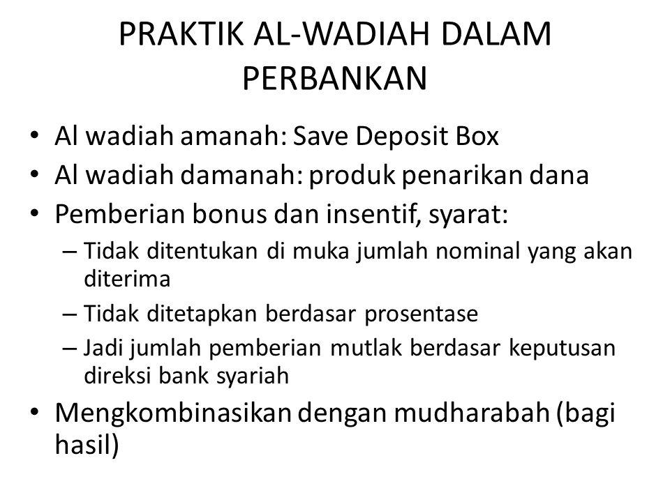 PRAKTIK AL-WADIAH DALAM PERBANKAN Al wadiah amanah: Save Deposit Box Al wadiah damanah: produk penarikan dana Pemberian bonus dan insentif, syarat: –