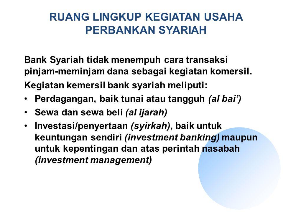 Kegiatan kemersil bank syariah meliputi: Perdagangan, baik tunai atau tangguh (al bai') Sewa dan sewa beli (al ijarah) Investasi/penyertaan (syirkah),