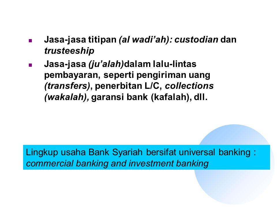 Jasa-jasa titipan (al wadi'ah): custodian dan trusteeship Jasa-jasa (ju'alah)dalam lalu-lintas pembayaran, seperti pengiriman uang (transfers), penerb
