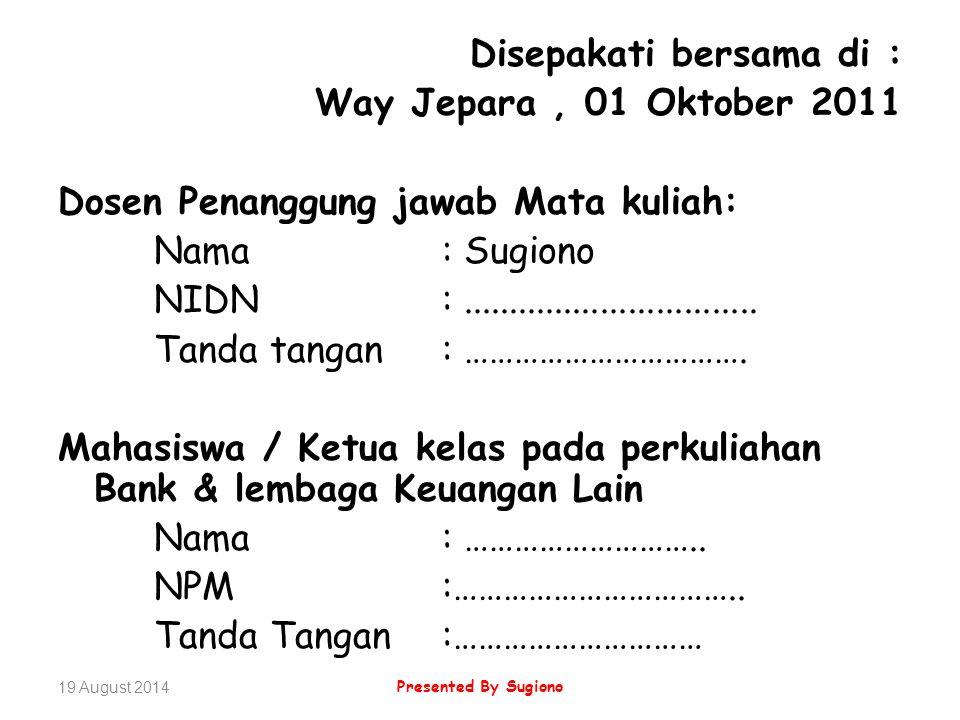 Disepakati bersama di : Way Jepara, 01 Oktober 2011 Dosen Penanggung jawab Mata kuliah: Nama: Sugiono NIDN:................................ Tanda tang