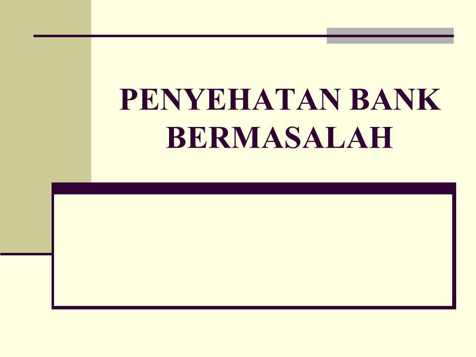 PENYEHATAN BANK BERMASALAH