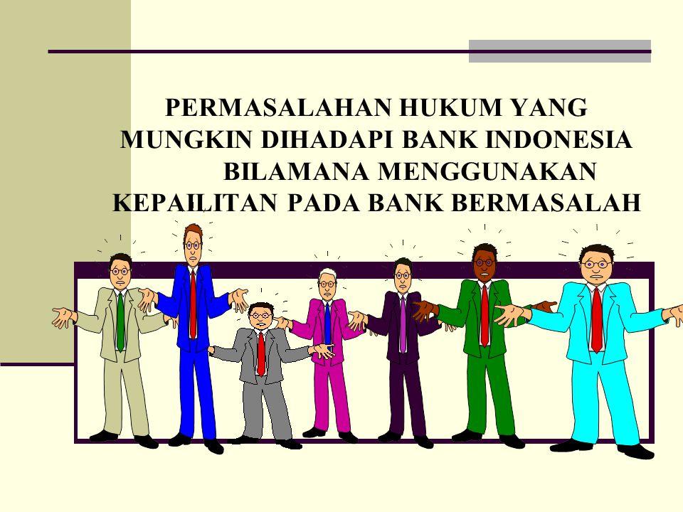 PERMASALAHAN HUKUM YANG MUNGKIN DIHADAPI BANK INDONESIA BILAMANA MENGGUNAKAN KEPAILITAN PADA BANK BERMASALAH