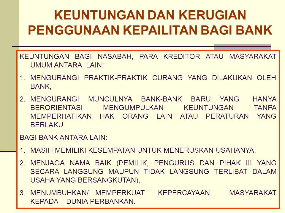 b. KEUNTUNGAN DAN KERUGIAN PENGGUNAAN KEPAILITAN BAGI BANK KEUNTUNGAN BAGI NASABAH, PARA KREDITOR ATAU MASYARAKAT UMUM ANTARA LAIN: 1.MENGURANGI PRAKT