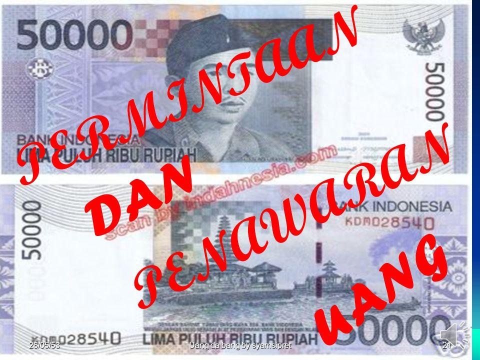 26.Mei,2010Money And Bank by Syamsipret2126/05/53 Uang da bang by syamsipret 21 PERMINTAAN DAN PENAWARAN UANG