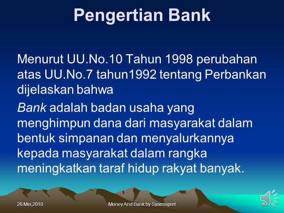 26.Mei,2010Money And Bank by Syamsipret40 Pengertian Bank Menurut UU.No.10 Tahun 1998 perubahan atas UU.No.7 tahun1992 tentang Perbankan dijelaskan ba