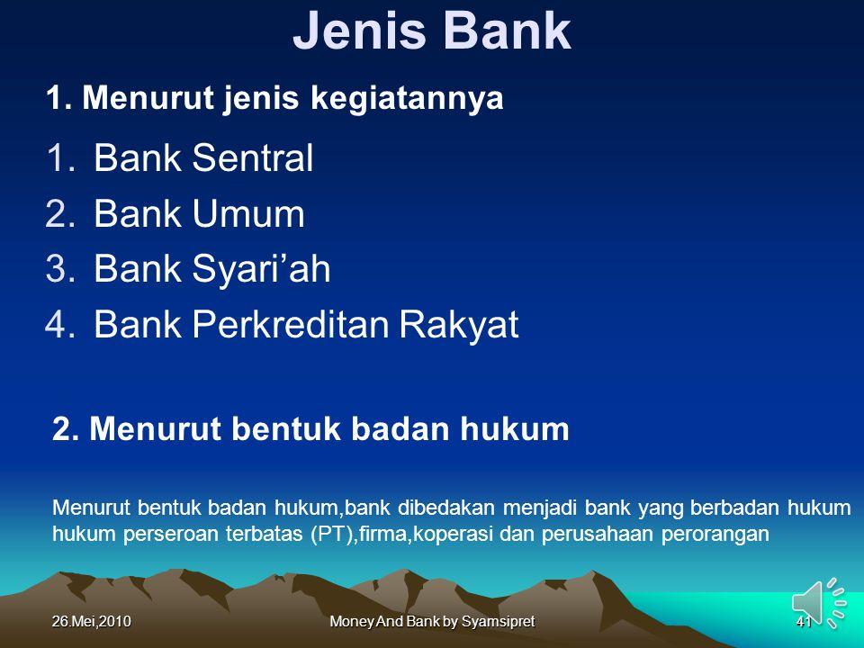 26.Mei,2010Money And Bank by Syamsipret41 Jenis Bank 1.Bank Sentral 2.Bank Umum 3.Bank Syari'ah 4.Bank Perkreditan Rakyat 41 1. Menurut jenis kegiatan