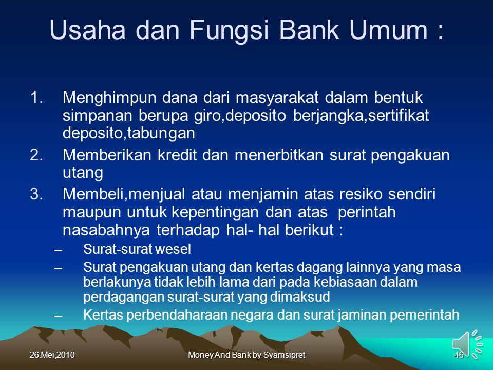 26.Mei,2010Money And Bank by Syamsipret46 Usaha dan Fungsi Bank Umum : 1.Menghimpun dana dari masyarakat dalam bentuk simpanan berupa giro,deposito be
