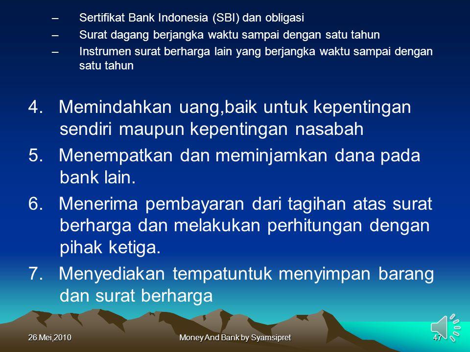 26.Mei,2010Money And Bank by Syamsipret47 –Sertifikat Bank Indonesia (SBI) dan obligasi –Surat dagang berjangka waktu sampai dengan satu tahun –Instru