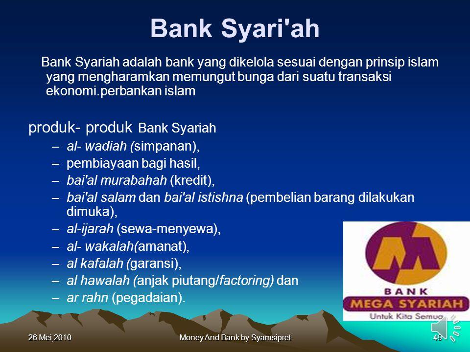 26.Mei,2010Money And Bank by Syamsipret49 Bank Syari'ah Bank Syariah adalah bank yang dikelola sesuai dengan prinsip islam yang mengharamkan memungut