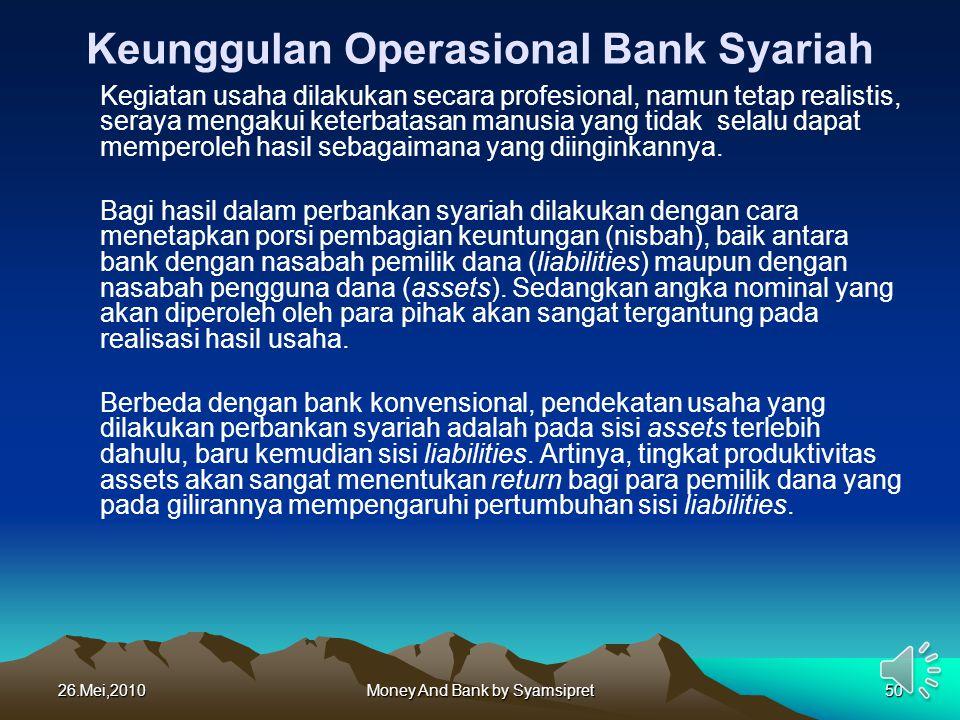 26.Mei,2010Money And Bank by Syamsipret50 Keunggulan Operasional Bank Syariah Kegiatan usaha dilakukan secara profesional, namun tetap realistis, sera