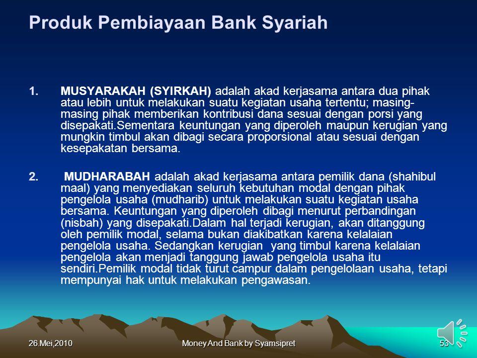 26.Mei,2010Money And Bank by Syamsipret53 Produk Pembiayaan Bank Syariah 1.MUSYARAKAH (SYIRKAH) adalah akad kerjasama antara dua pihak atau lebih untu