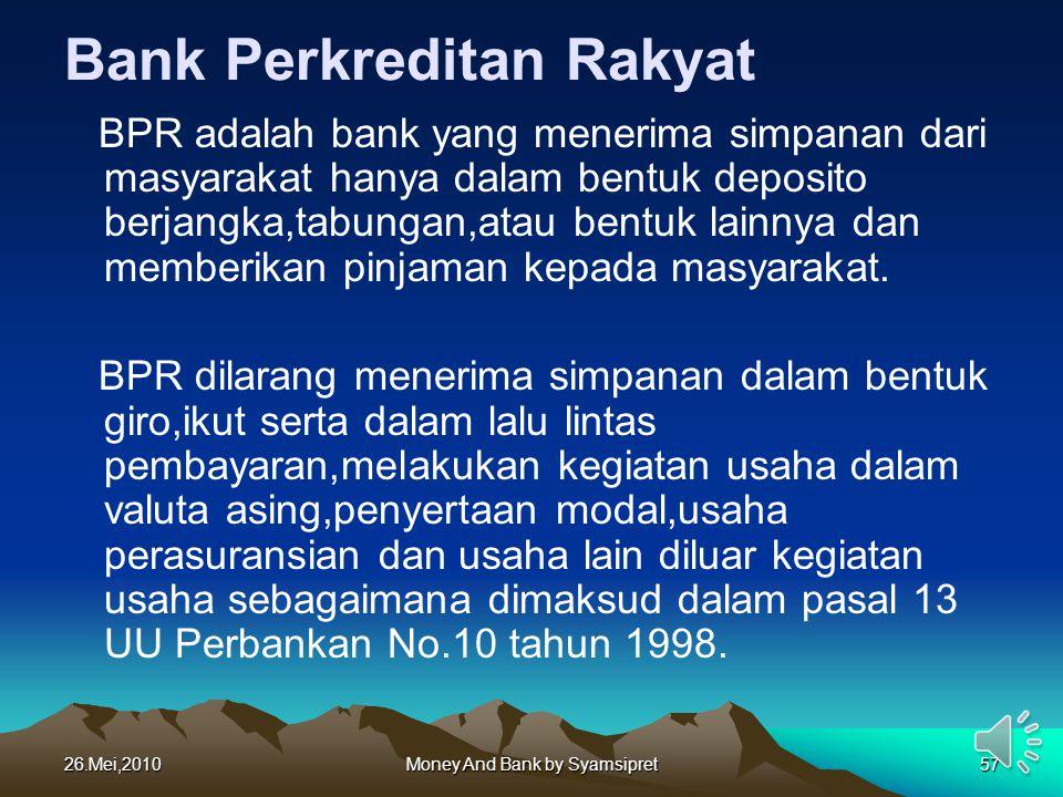 26.Mei,2010Money And Bank by Syamsipret57 Bank Perkreditan Rakyat BPR adalah bank yang menerima simpanan dari masyarakat hanya dalam bentuk deposito b
