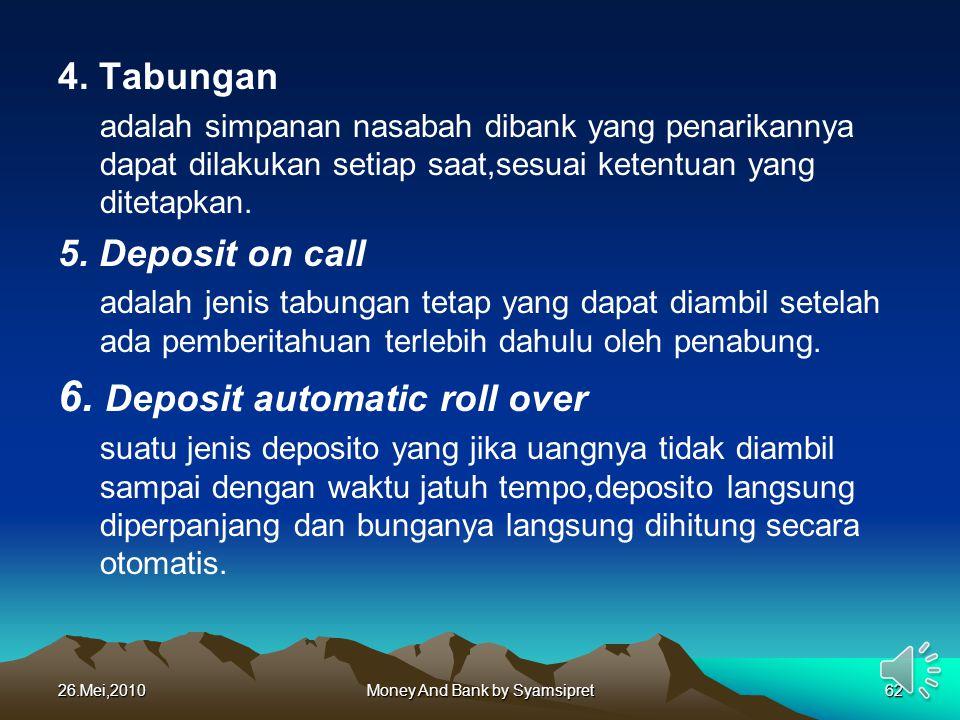 4. Tabungan adalah simpanan nasabah dibank yang penarikannya dapat dilakukan setiap saat,sesuai ketentuan yang ditetapkan. 5. Deposit on call adalah j