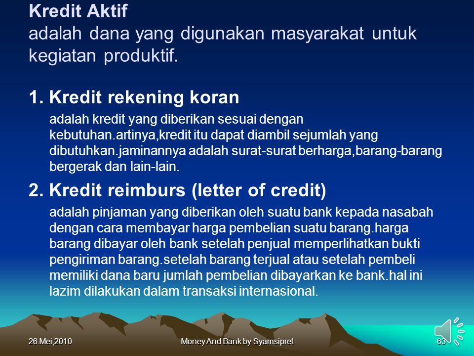Kredit Aktif adalah dana yang digunakan masyarakat untuk kegiatan produktif. 1. Kredit rekening koran adalah kredit yang diberikan sesuai dengan kebut