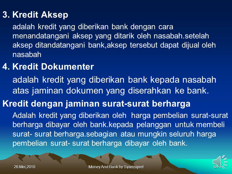3. Kredit Aksep adalah kredit yang diberikan bank dengan cara menandatangani aksep yang ditarik oleh nasabah.setelah aksep ditandatangani bank,aksep t