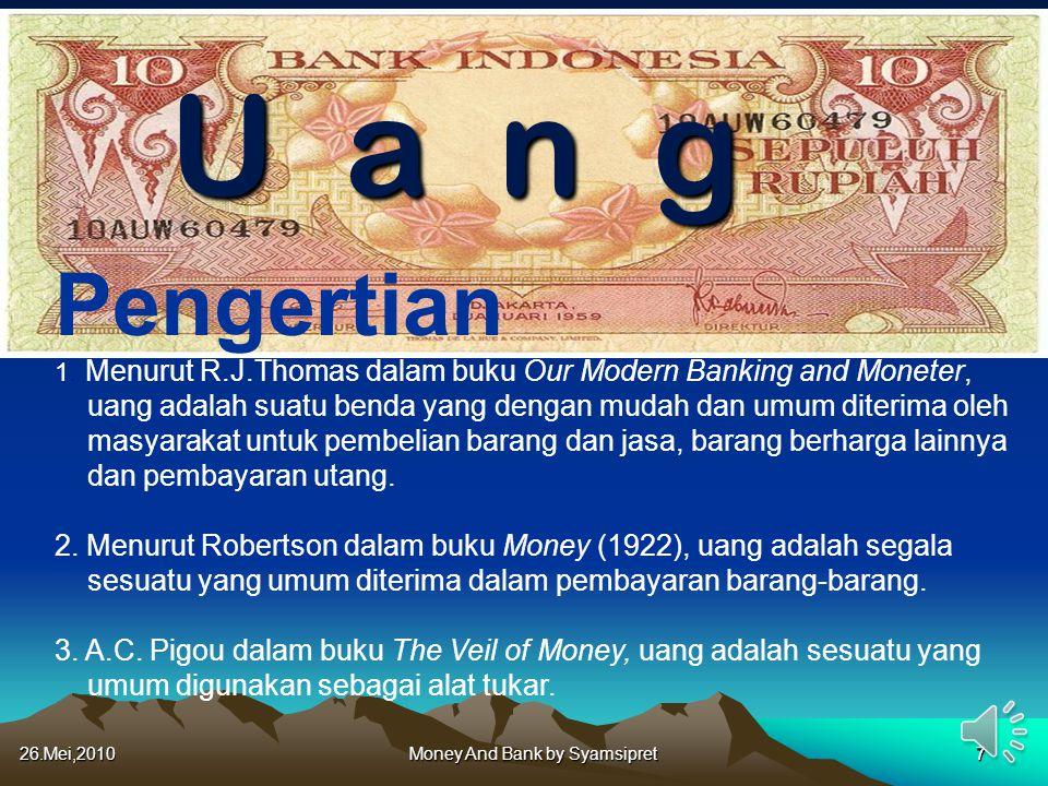 1. Menurut R.J.Thomas dalam buku Our Modern Banking and Moneter, uang adalah suatu benda yang dengan mudah dan umum diterima oleh masyarakat untuk pem