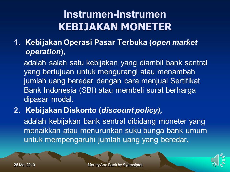Instrumen-Instrumen KEBIJAKAN MONETER 1.Kebijakan Operasi Pasar Terbuka (open market operation), adalah salah satu kebijakan yang diambil bank sentral