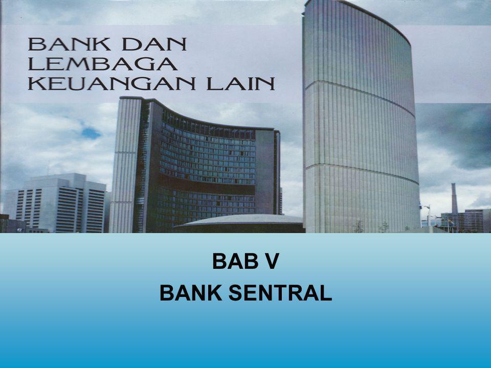Bab V Bank Sentral 1.Pendahuluan 2.Perumusan dan Pelaksanaan Kebijakan Bank Sentral 3.Bagaimana Bank Sentral Mempengaruhi Suku Bunga Kewajiban Aset 4.Bagaimana Bank Sentral Mempengaruhi Suku Bunga 4.Pengaturan dan Pengawasan Perbankan OUTLINEOUTLINE