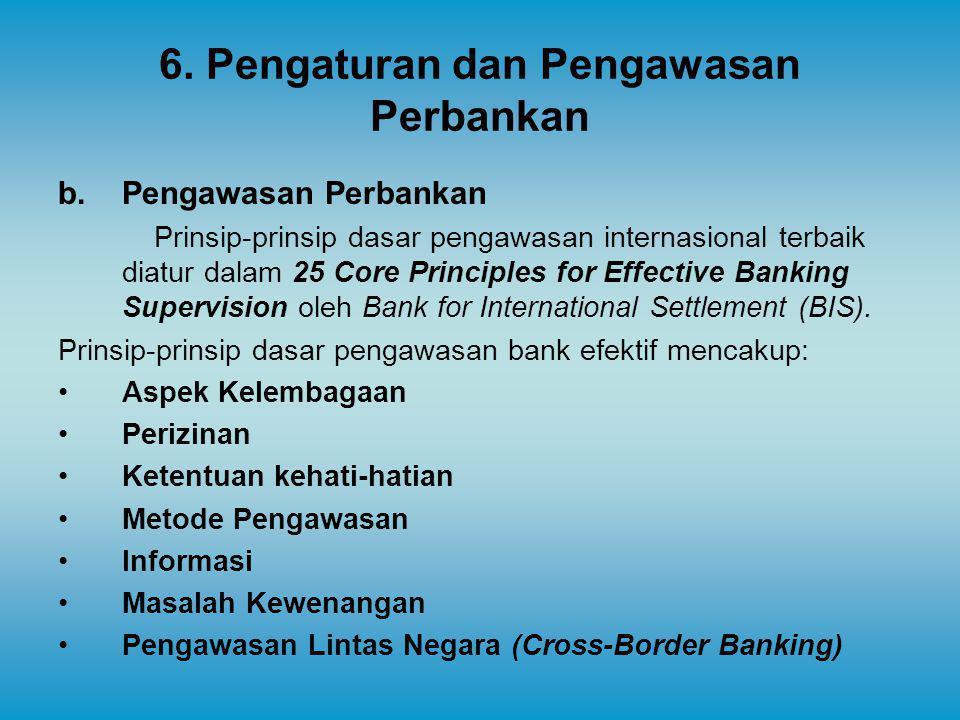6. Pengaturan dan Pengawasan Perbankan b.Pengawasan Perbankan Prinsip-prinsip dasar pengawasan internasional terbaik diatur dalam 25 Core Principles f