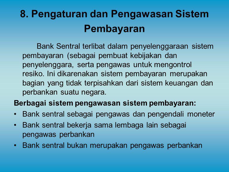 8. Pengaturan dan Pengawasan Sistem Pembayaran Bank Sentral terlibat dalam penyelenggaraan sistem pembayaran (sebagai pembuat kebijakan dan penyelengg