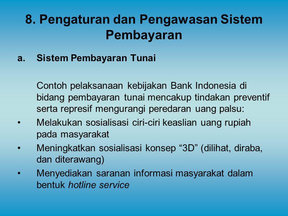8. Pengaturan dan Pengawasan Sistem Pembayaran a.Sistem Pembayaran Tunai Contoh pelaksanaan kebijakan Bank Indonesia di bidang pembayaran tunai mencak