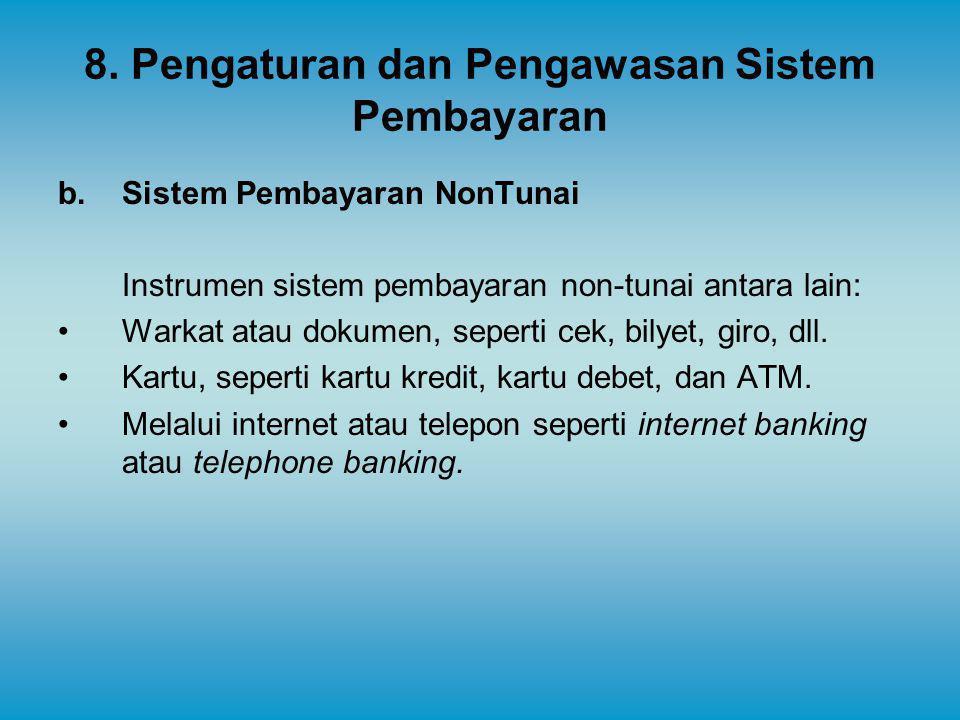 8. Pengaturan dan Pengawasan Sistem Pembayaran b.Sistem Pembayaran NonTunai Instrumen sistem pembayaran non-tunai antara lain: Warkat atau dokumen, se
