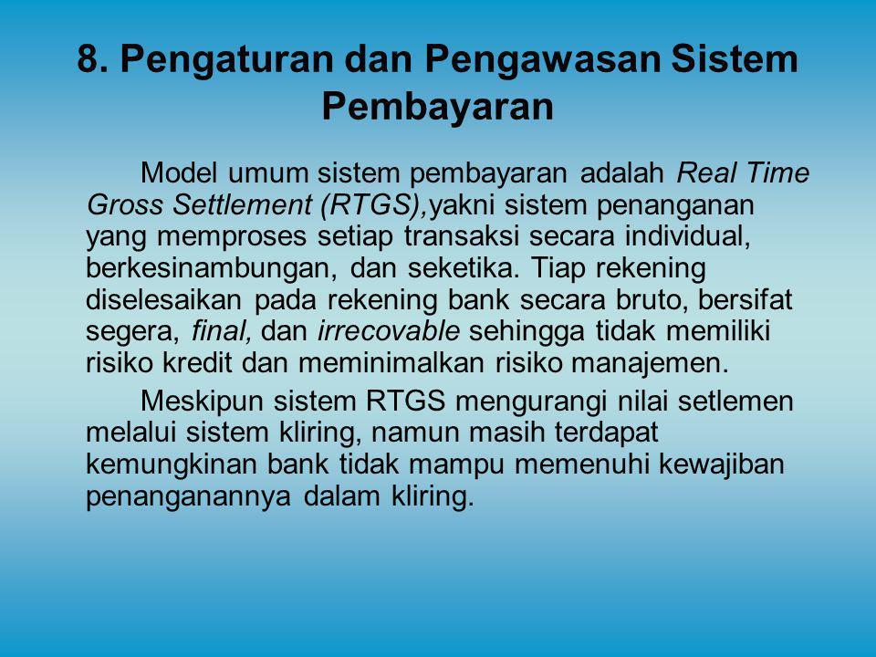 8. Pengaturan dan Pengawasan Sistem Pembayaran Model umum sistem pembayaran adalah Real Time Gross Settlement (RTGS),yakni sistem penanganan yang memp