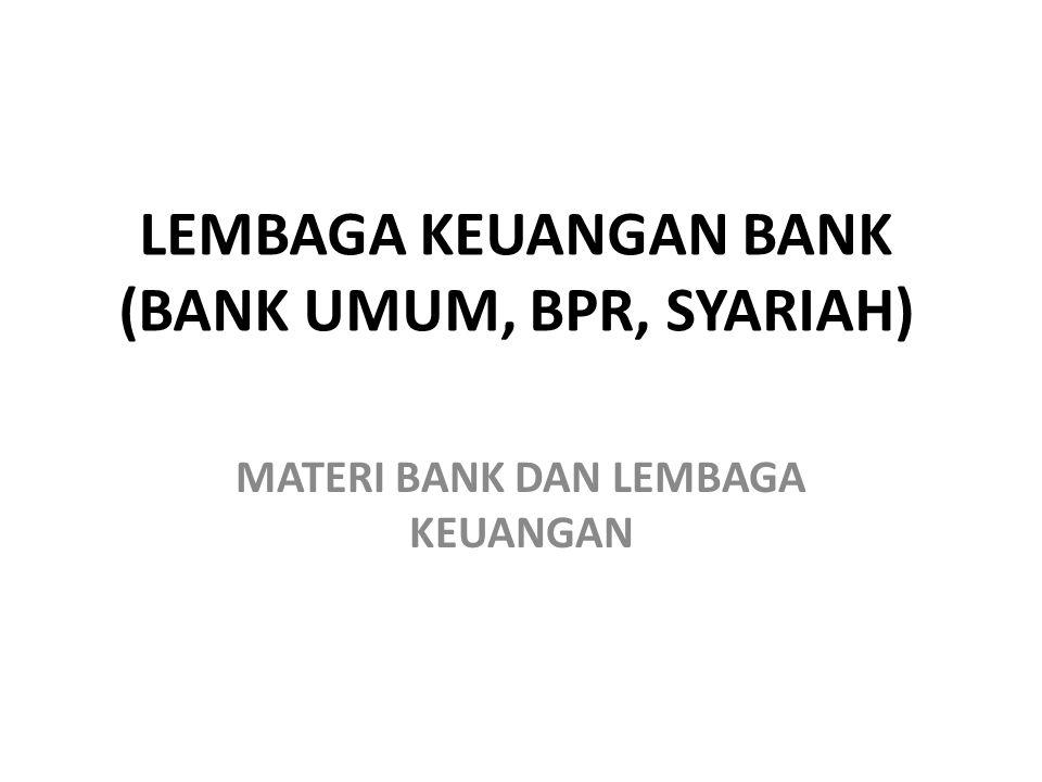 LEMBAGA KEUANGAN BANK (BANK UMUM, BPR, SYARIAH) MATERI BANK DAN LEMBAGA KEUANGAN