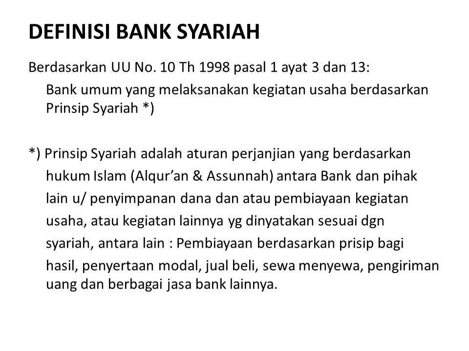 DEFINISI BANK SYARIAH Berdasarkan UU No. 10 Th 1998 pasal 1 ayat 3 dan 13: Bank umum yang melaksanakan kegiatan usaha berdasarkan Prinsip Syariah *) *