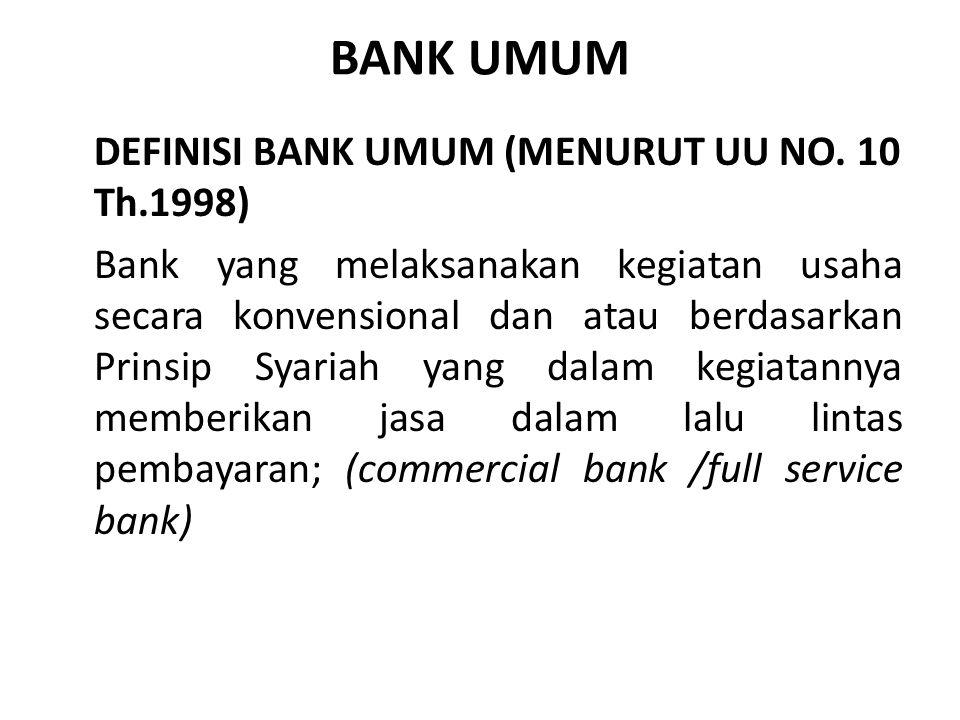 BANK UMUM DEFINISI BANK UMUM (MENURUT UU NO. 10 Th.1998) Bank yang melaksanakan kegiatan usaha secara konvensional dan atau berdasarkan Prinsip Syaria