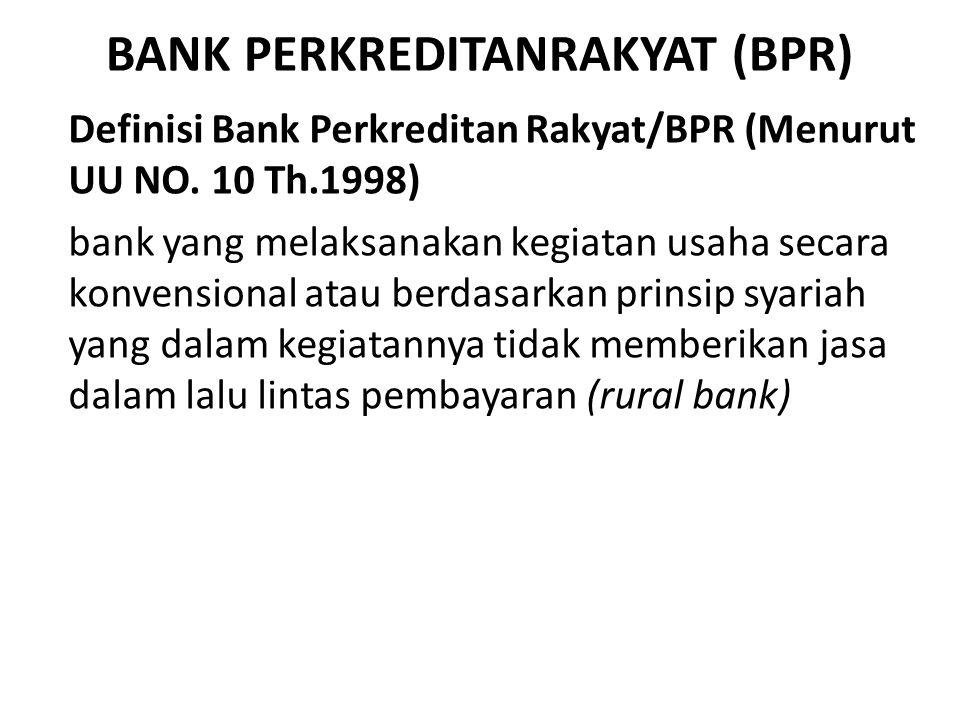 BANK PERKREDITANRAKYAT (BPR) Definisi Bank Perkreditan Rakyat/BPR (Menurut UU NO. 10 Th.1998) bank yang melaksanakan kegiatan usaha secara konvensiona