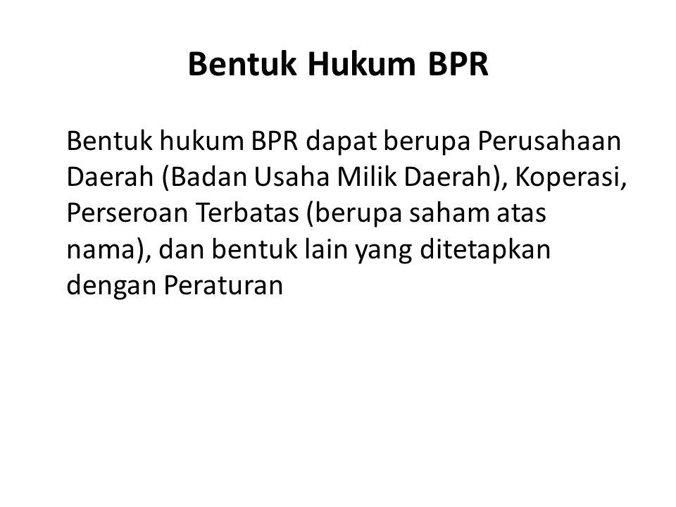 Bentuk Hukum BPR Bentuk hukum BPR dapat berupa Perusahaan Daerah (Badan Usaha Milik Daerah), Koperasi, Perseroan Terbatas (berupa saham atas nama), da