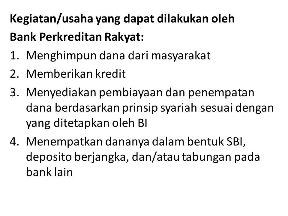 Kegiatan/usaha yang dapat dilakukan oleh Bank Perkreditan Rakyat: 1.Menghimpun dana dari masyarakat 2.Memberikan kredit 3.Menyediakan pembiayaan dan p
