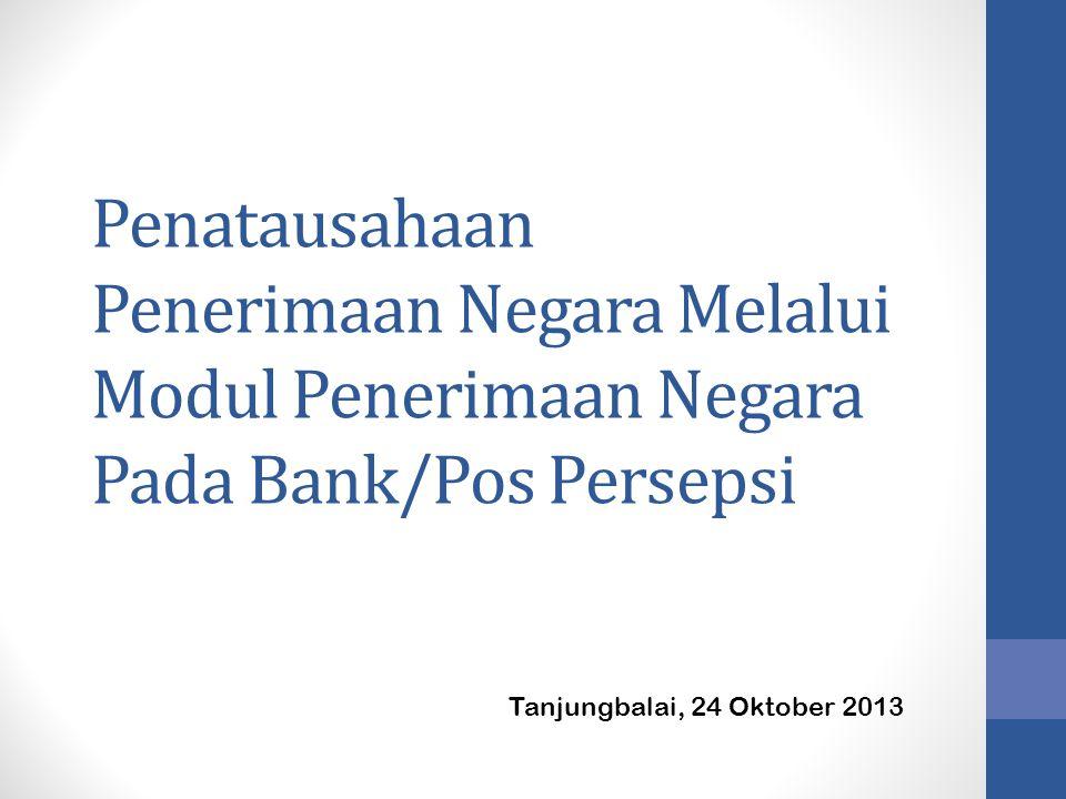 Penatausahaan Penerimaan Negara Melalui Modul Penerimaan Negara Pada Bank/Pos Persepsi Tanjungbalai, 24 Oktober 2013